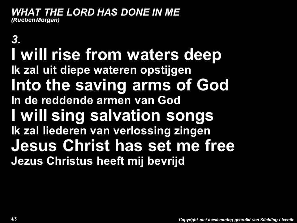 Copyright met toestemming gebruikt van Stichting Licentie 4/5 WHAT THE LORD HAS DONE IN ME (Rueben Morgan) 3.