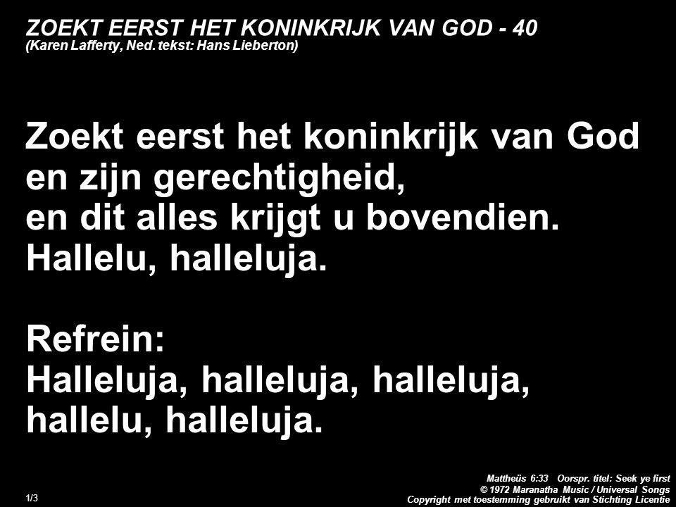 Copyright met toestemming gebruikt van Stichting Licentie Mattheüs 6:33 Oorspr. titel: Seek ye first © 1972 Maranatha Music / Universal Songs 1/3 ZOEK