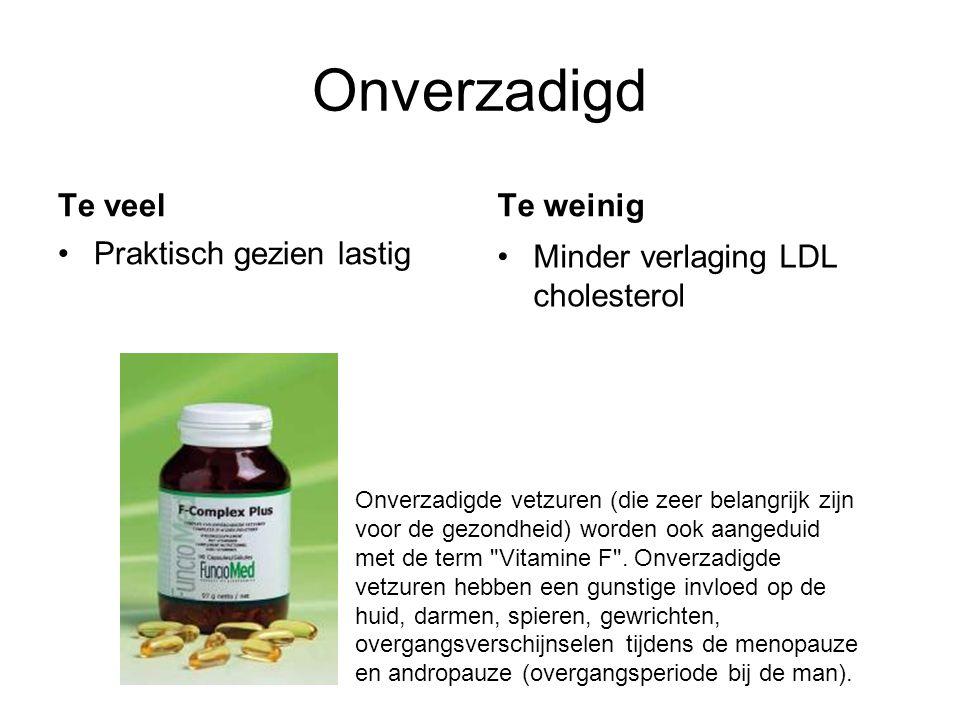 Onverzadigd Te veel Praktisch gezien lastig Te weinig Minder verlaging LDL cholesterol Onverzadigde vetzuren (die zeer belangrijk zijn voor de gezondh