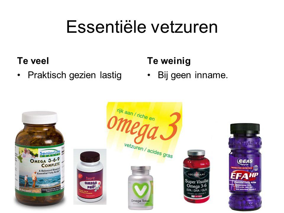 Essentiële vetzuren Te veel Praktisch gezien lastig Te weinig Bij geen inname.