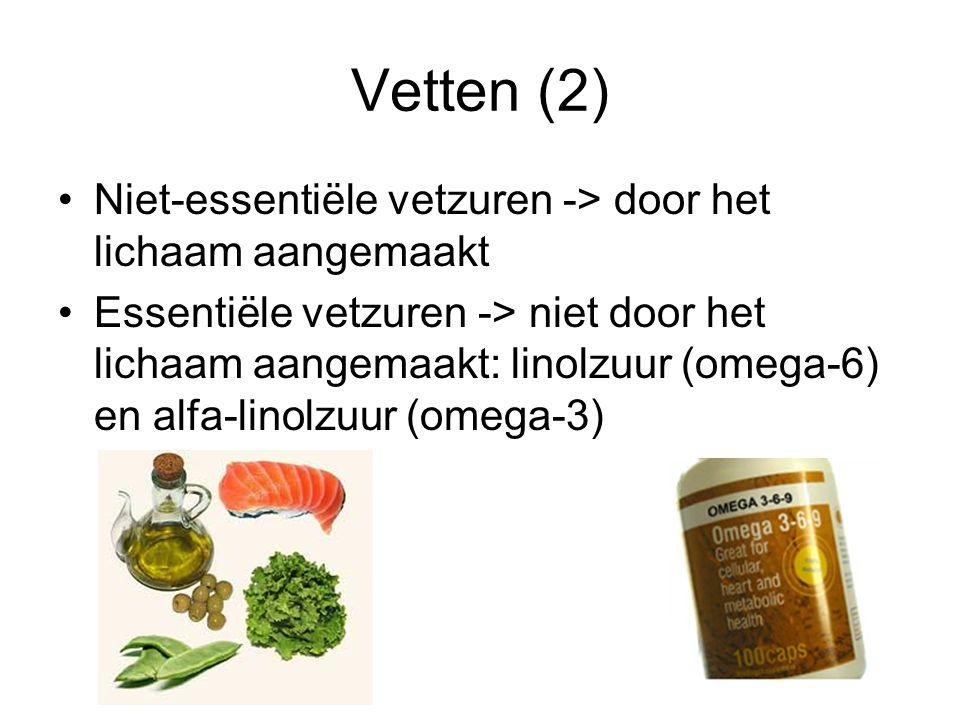 Vetten (2) Niet-essentiële vetzuren -> door het lichaam aangemaakt Essentiële vetzuren -> niet door het lichaam aangemaakt: linolzuur (omega-6) en alf