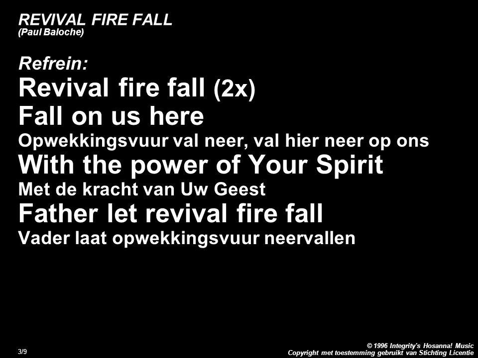 Copyright met toestemming gebruikt van Stichting Licentie © 1996 Integrity's Hosanna! Music 3/9 REVIVAL FIRE FALL (Paul Baloche) Refrein: Revival fire