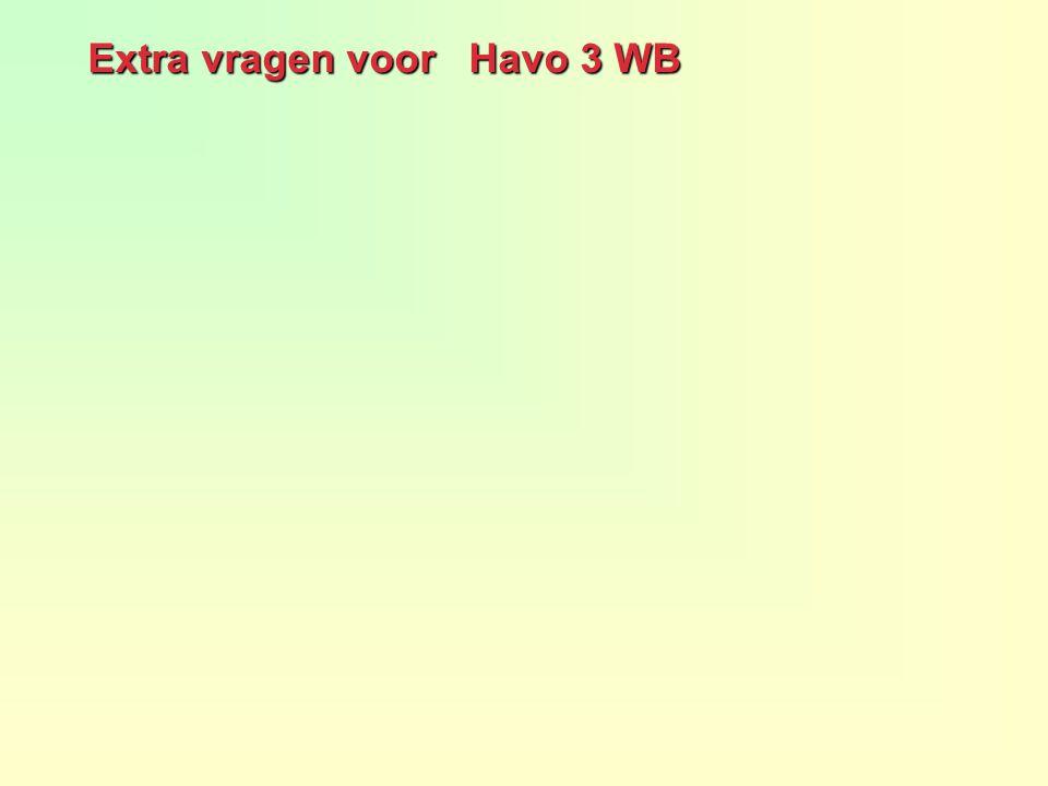 Extra vragen voor Havo 3 WB