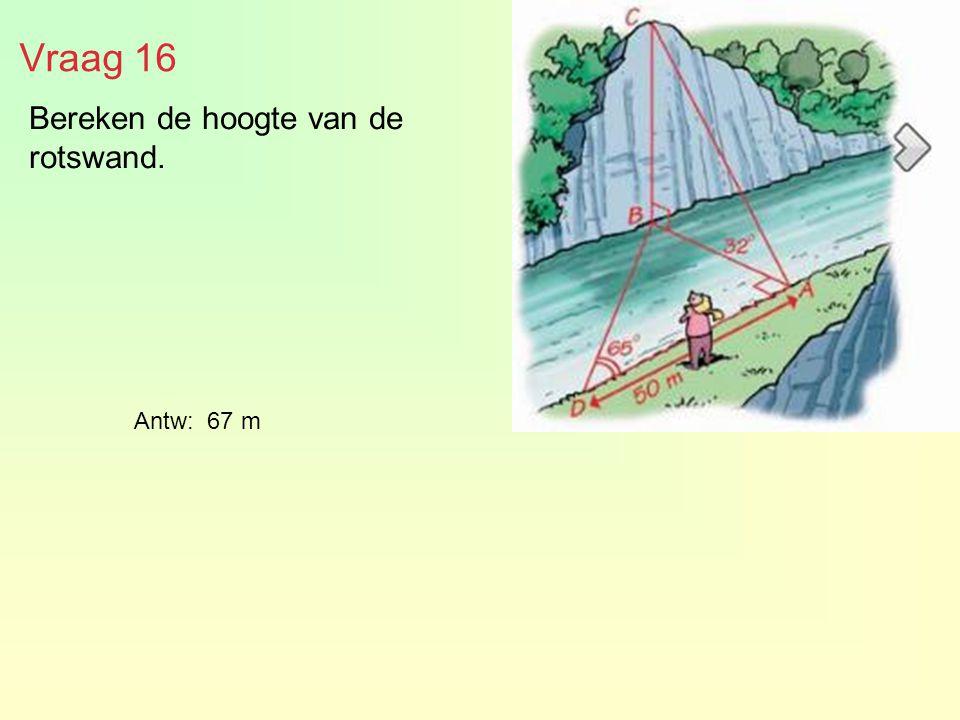Bereken de hoogte van de rotswand. Vraag 16 Antw: 67 m