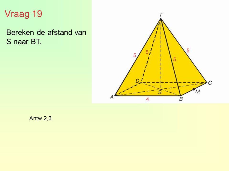 Bereken de afstand van S naar BT. Vraag 19 Antw 2,3.
