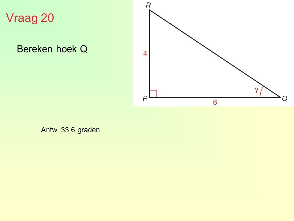 Bereken hoek Q Vraag 20 Antw. 33,6 graden