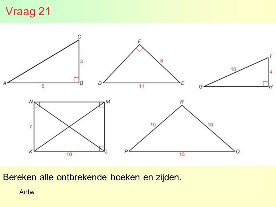 Bereken alle ontbrekende hoeken en zijden. Vraag 21 Antw.