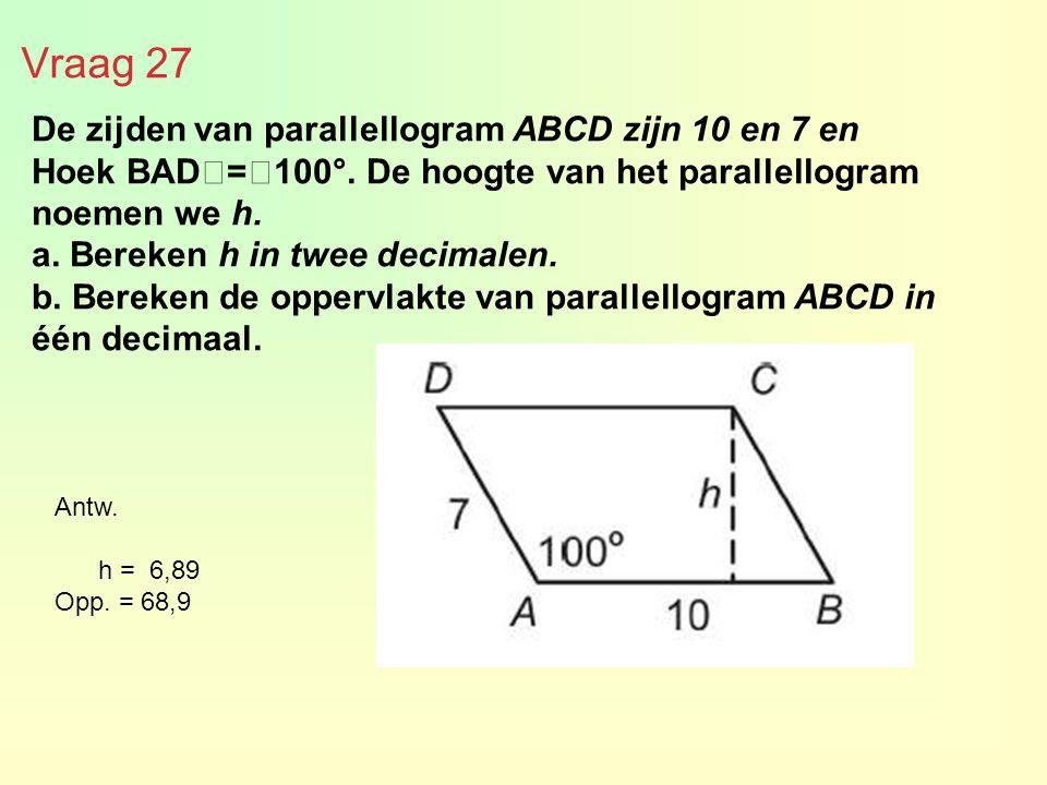 Vraag 27 De zijden van parallellogram ABCD zijn 10 en 7 en Hoek BAD€=€100°. De hoogte van het parallellogram noemen we h. a. Bereken h in twee decimal
