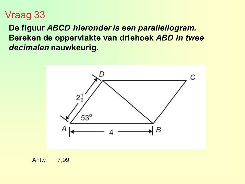 Vraag 33 De figuur ABCD hieronder is een parallellogram. Bereken de oppervlakte van driehoek ABD in twee decimalen nauwkeurig. Antw. 7,99