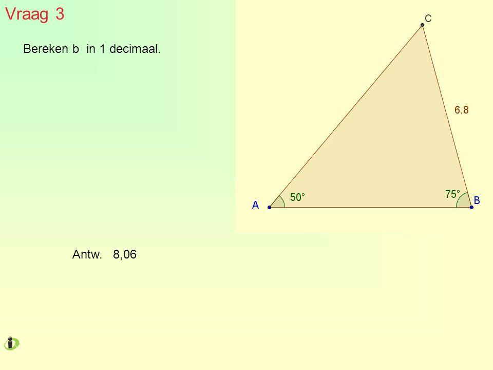 Vraag 3 Bereken b in 1 decimaal. Antw. 8,06