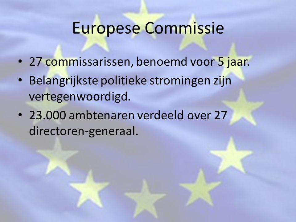 Europese Commissie 27 commissarissen, benoemd voor 5 jaar.