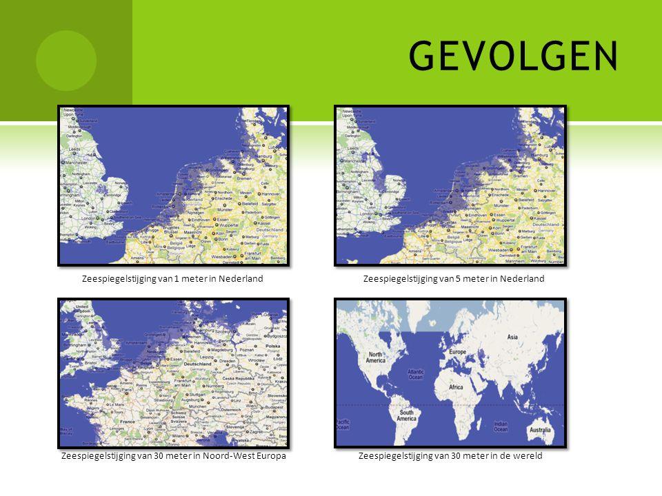 GEVOLGEN Zeespiegelstijging van 5 meter in NederlandZeespiegelstijging van 1 meter in Nederland Zeespiegelstijging van 30 meter in Noord-West EuropaZeespiegelstijging van 30 meter in de wereld