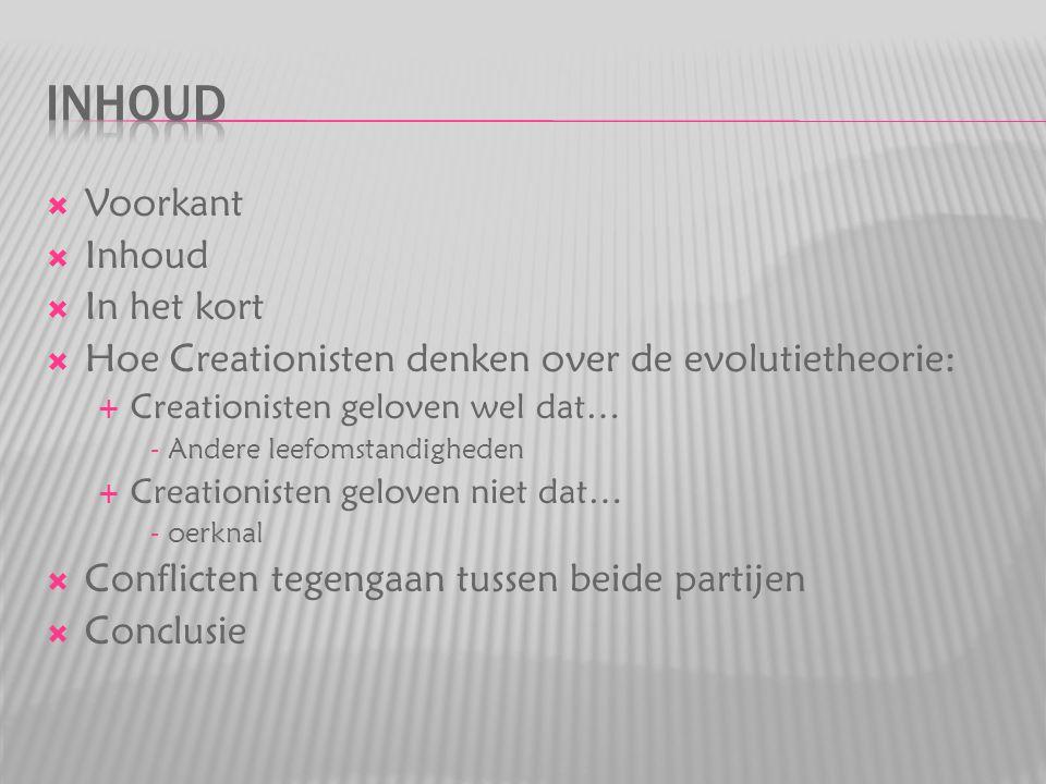  Voorkant  Inhoud  In het kort  Hoe Creationisten denken over de evolutietheorie:  Creationisten geloven wel dat… - Andere leefomstandigheden  C