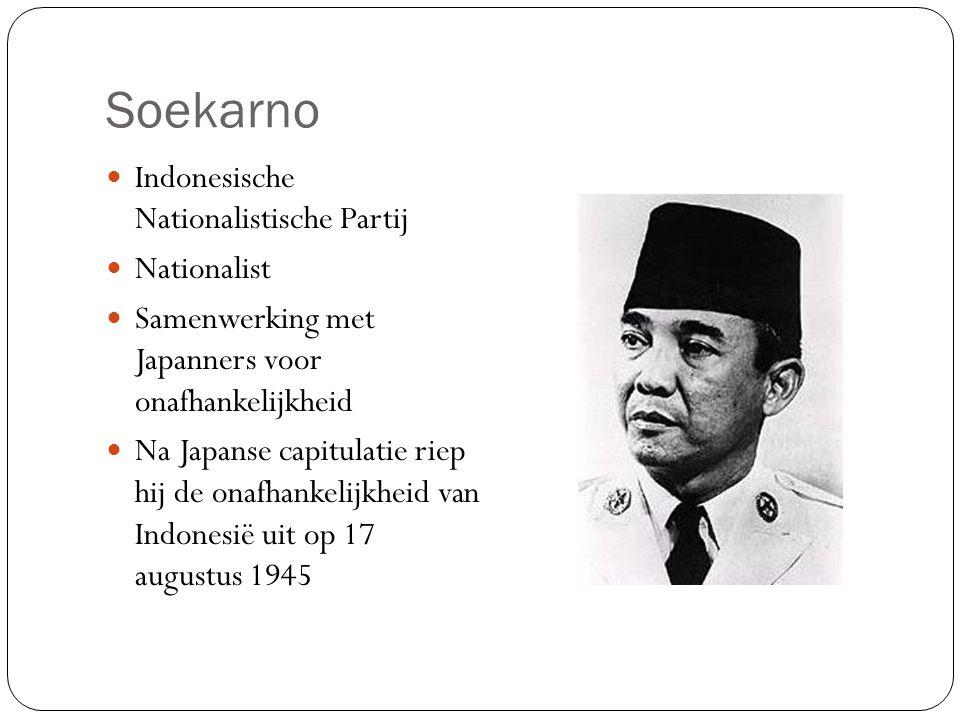 Soekarno Indonesische Nationalistische Partij Nationalist Samenwerking met Japanners voor onafhankelijkheid Na Japanse capitulatie riep hij de onafhan