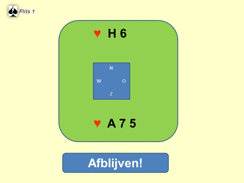 ♥ H 6 Flits 1 Afblijven! ♥ A 7 5 N W O Z
