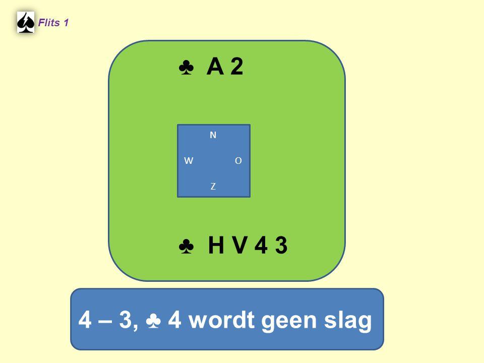 ♣ A 2 Flits 1 4 – 3, ♣ 4 wordt geen slag ♣ H V 4 3 N W O Z