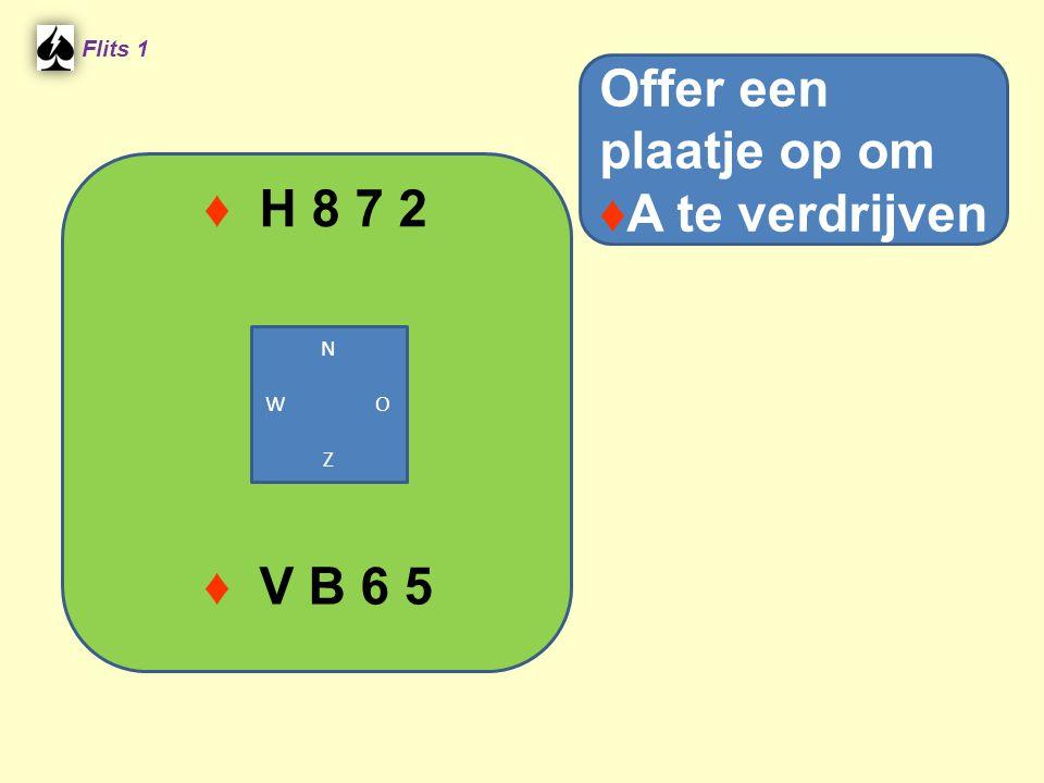 ♦ H 8 7 2 Flits 1 Offer een plaatje op om ♦A te verdrijven ♦ V B 6 5 N W O Z