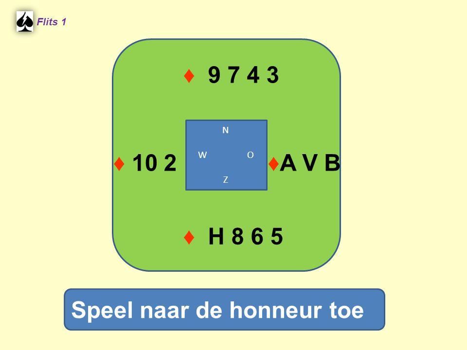 ♦ 9 7 4 3 Flits 1 Speel naar de honneur toe ♦ H 8 6 5 N W O Z ♦ 10 2♦A V B