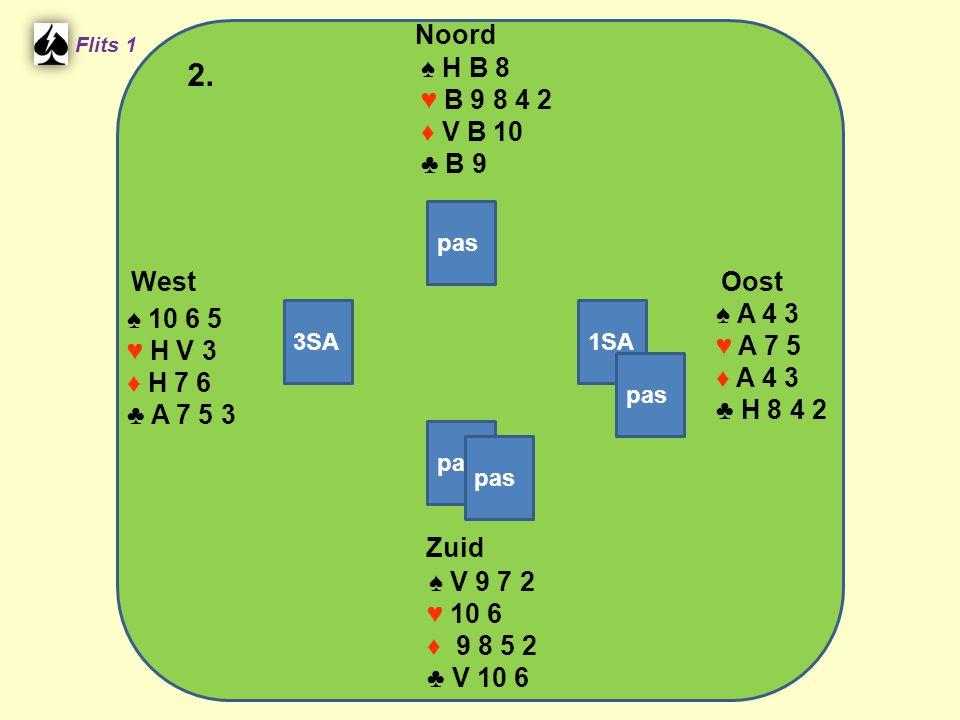 Zuid ♠ V 9 7 2 ♥ 10 6 ♦ 9 8 5 2 ♣ V 10 6 West ♠ 10 6 5 ♥ H V 3 ♦ H 7 6 ♣ A 7 5 3 Noord ♠ H B 8 ♥ B 9 8 4 2 ♦ V B 10 ♣ B 9 Oost ♠ A 4 3 ♥ A 7 5 ♦ A 4 3 ♣ H 8 4 2 2.