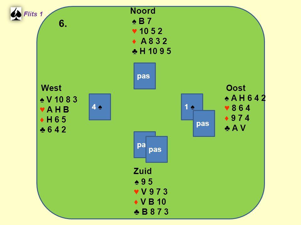 Zuid ♠ 9 5 ♥ V 9 7 3 ♦ V B 10 ♣ B 8 7 3 West ♠ V 10 8 3 ♥ A H B ♦ H 6 5 ♣ 6 4 2 Noord ♠ B 7 ♥ 10 5 2 ♦ A 8 3 2 ♣ H 10 9 5 Oost ♠ A H 6 4 2 ♥ 8 6 4 ♦ 9 7 4 ♣ A V 6.