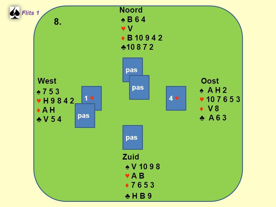 Zuid ♠ V 10 9 8 ♥ A B ♦ 7 6 5 3 ♣ H B 9 West ♠ 7 5 3 ♥ H 9 8 4 2 ♦ A H ♣ V 5 4 Noord ♠ B 6 4 ♥ V ♦ B 10 9 4 2 ♣10 8 7 2 Oost ♠ A H 2 ♥ 10 7 6 5 3 ♦ V 8 ♣ A 6 3 8.