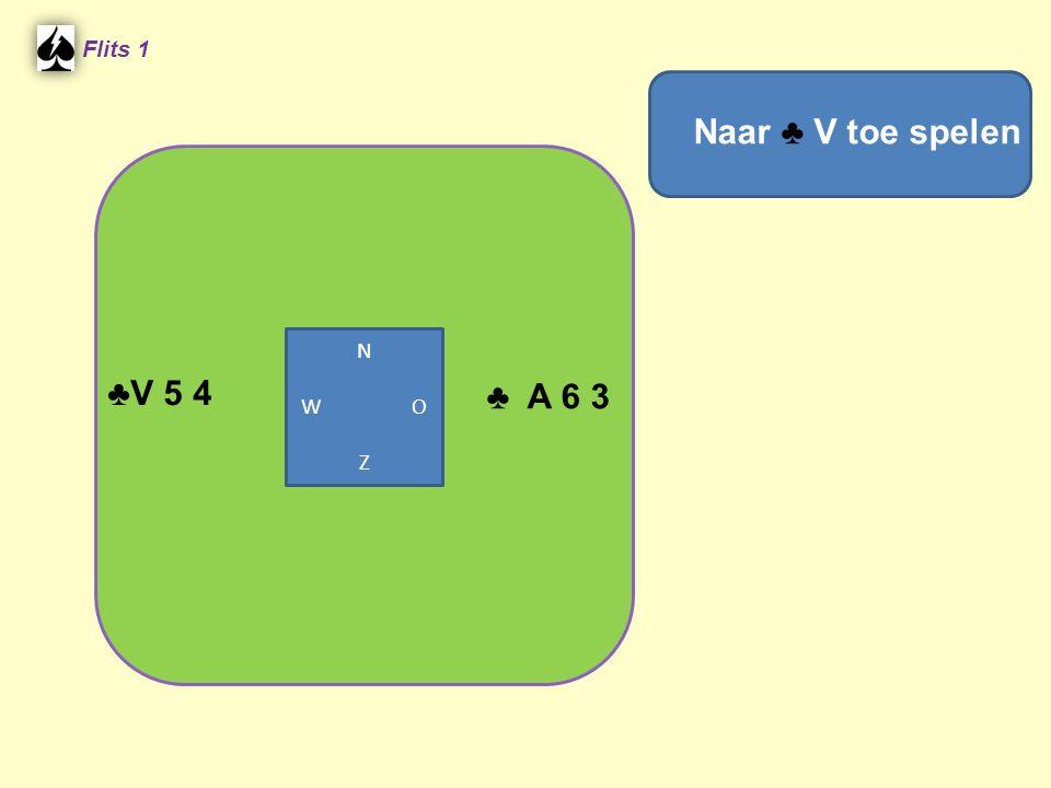 Flits 1 ♣ A 6 3 ♣V 5 4 Naar ♣ V toe spelen N W O Z