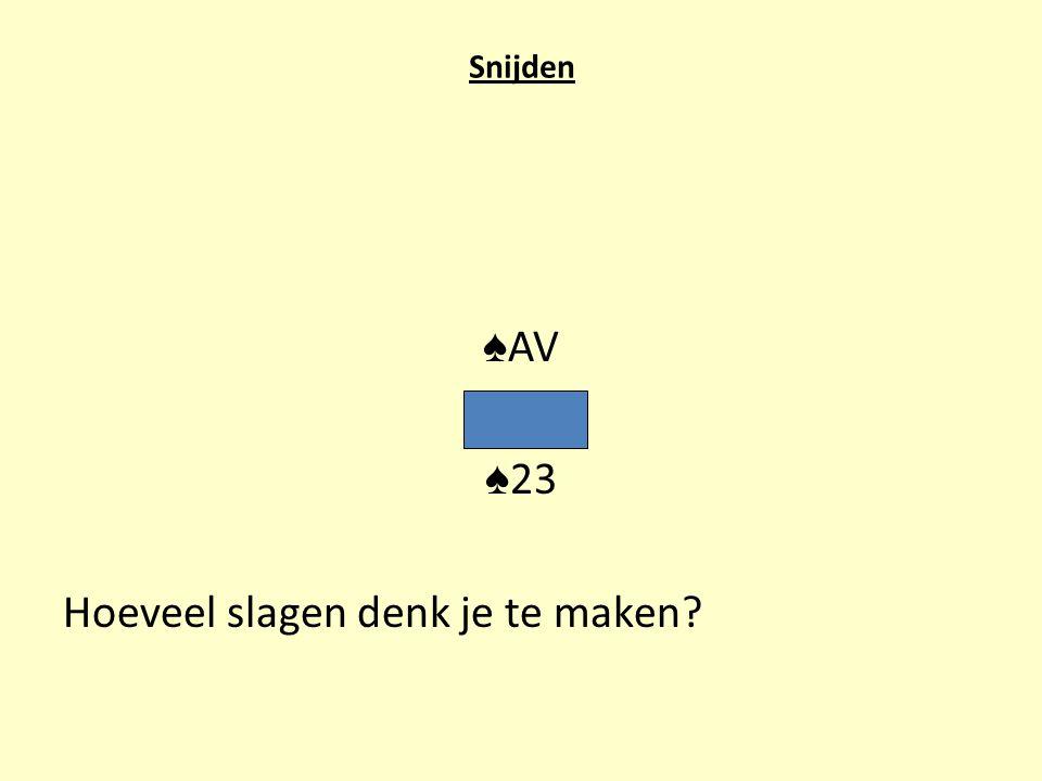 Snijden ♠ AV ♠ 23 Hoeveel slagen denk je te maken?