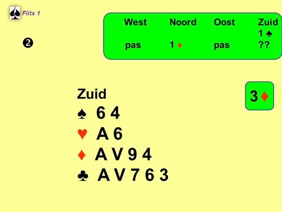 Zuid ♠ 6 4 ♥ A 6 ♦ A V 9 4 ♣ A V 7 6 3 Flits 1 WestNoordOostZuid 1 ♣ pas 1 ♦ pas?? 3 ♦3 ♦ 