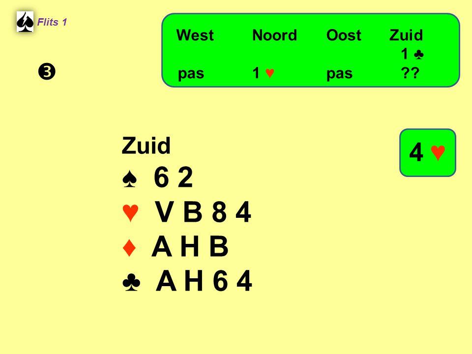 Zuid ♠ 6 2 ♥ V B 8 4 ♦ A H B ♣ A H 6 4 Flits 1 WestNoordOost Zuid 1 ♣ pas 1 ♥ pas?? 4 ♥ 