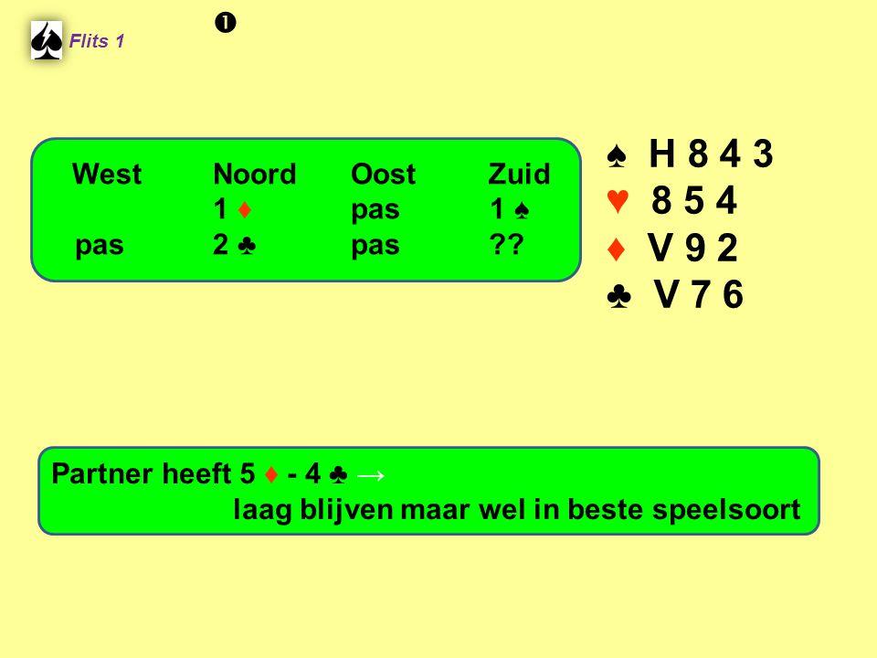 Flits 1 ♠ H 8 4 3 ♥ 8 5 4 ♦ V 9 2 ♣ V 7 6 Partner heeft 5 ♦ - 4 ♣ → laag blijven maar wel in beste speelsoort WestNoordOostZuid 1 ♦ pas 1 ♠ pas2 ♣ pas