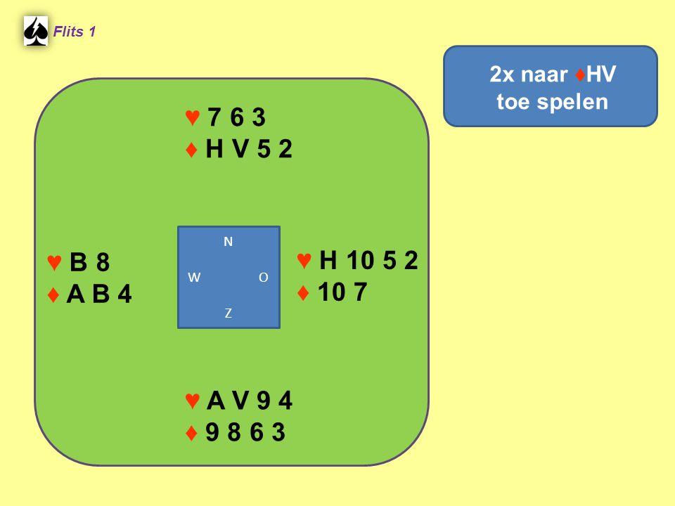 ♥ 7 6 3 ♦ H V 5 2 Flits 1 ♥ H 10 5 2 ♦ 10 7 ♥ A V 9 4 ♦ 9 8 6 3 2x naar ♦HV toe spelen ♥ B 8 ♦ A B 4 N W O Z
