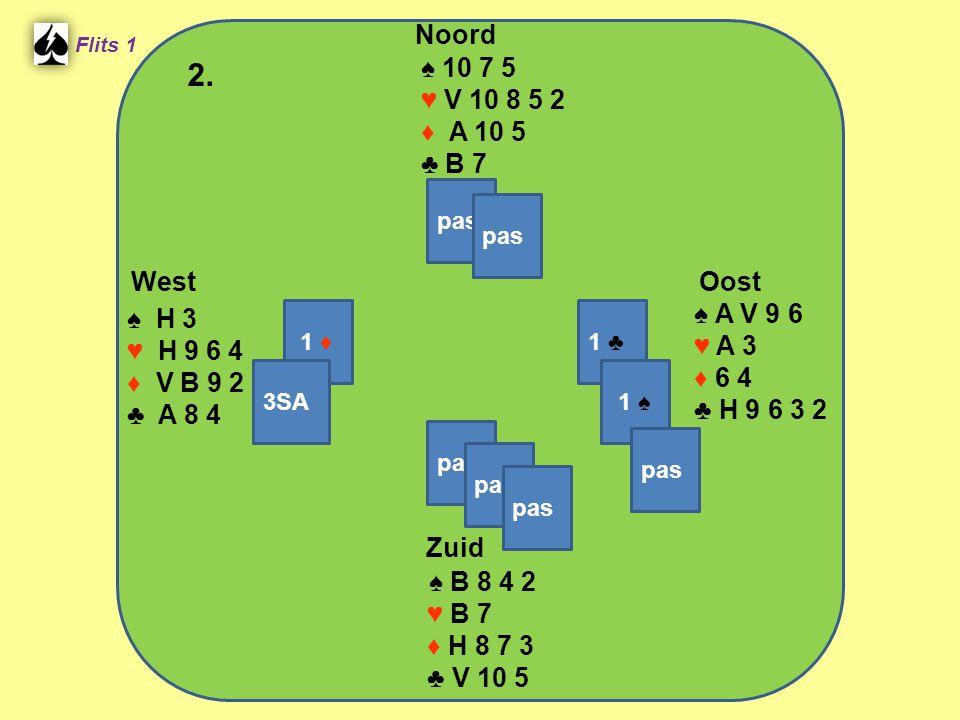 Zuid ♠ B 8 4 2 ♥ B 7 ♦ H 8 7 3 ♣ V 10 5 West ♠ H 3 ♥ H 9 6 4 ♦ V B 9 2 ♣ A 8 4 Noord ♠ 10 7 5 ♥ V 10 8 5 2 ♦ A 10 5 ♣ B 7 Oost ♠ A V 9 6 ♥ A 3 ♦ 6 4 ♣