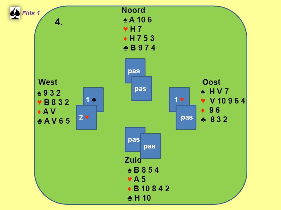 Zuid ♠ B 8 5 4 ♥ A 5 ♦ B 10 8 4 2 ♣ H 10 West ♠ 9 3 2 ♥ B 8 3 2 ♦ A V ♣ A V 6 5 Noord ♠ A 10 6 ♥ H 7 ♦ H 7 5 3 ♣ B 9 7 4 Oost ♠ H V 7 ♥ V 10 9 6 4 ♦ 9