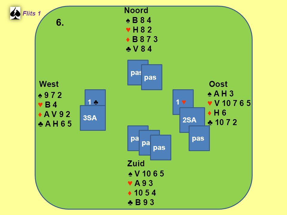 Zuid ♠ V 10 6 5 ♥ A 9 3 ♦ 10 5 4 ♣ B 9 3 West ♠ 9 7 2 ♥ B 4 ♦ A V 9 2 ♣ A H 6 5 Noord ♠ B 8 4 ♥ H 8 2 ♦ B 8 7 3 ♣ V 8 4 Oost ♠ A H 3 ♥ V 10 7 6 5 ♦ H