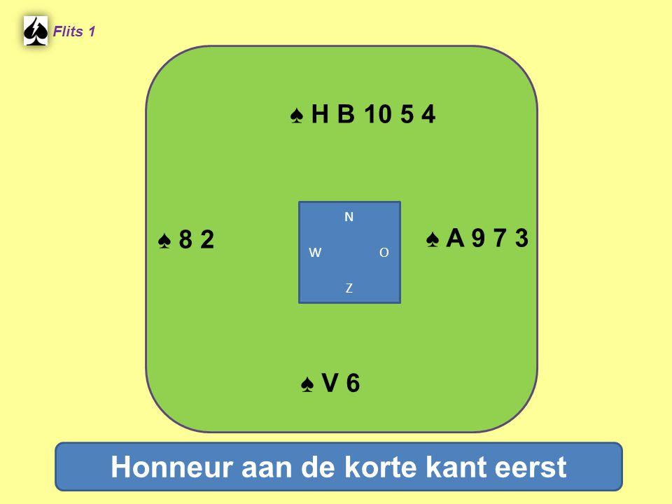 ♠ H B 10 5 4 Flits 1 ♠ A 9 7 3 ♠ V 6 ♠ 8 2 Honneur aan de korte kant eerst N W O Z