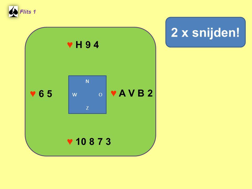 ♥ H 9 4 Flits 1 ♥ A V B 2 ♥ 10 8 7 3 ♥ 6 5 2 x snijden! N W O Z