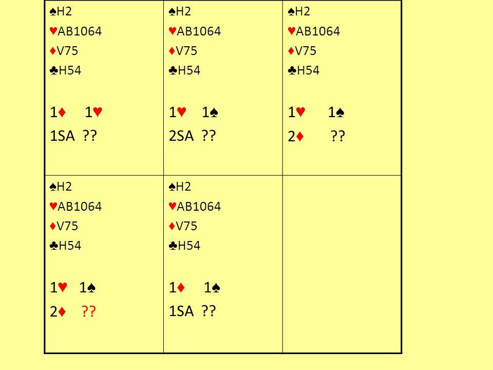 ♠ H2 ♥ AB1064 ♦ V75 ♣ H54 1 ♦ 1 ♥ 1SA ?? ♠ H2 ♥ AB1064 ♦ V75 ♣ H54 1 ♥ 1 ♠ 2SA ?? ♠ H2 ♥ AB1064 ♦ V75 ♣ H54 1 ♥ 1 ♠ 2 ♦ ?? ♠ H2 ♥ AB1064 ♦ V75 ♣ H54 1