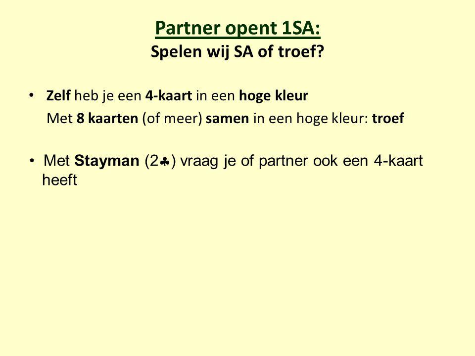 Partner opent 1SA: Spelen wij SA of troef? Zelf heb je een 4-kaart in een hoge kleur Met 8 kaarten (of meer) samen in een hoge kleur: troef Met Stayma
