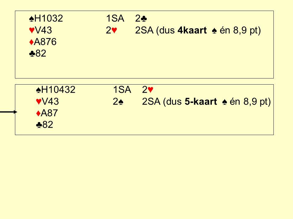 ♠H10321SA2♣ ♥V432♥2SA (dus 4kaart ♠ én 8,9 pt) ♦A876 ♣82 ♠H104321SA2♥ ♥V432♠2SA (dus 5-kaart ♠ én 8,9 pt) ♦A87 ♣82