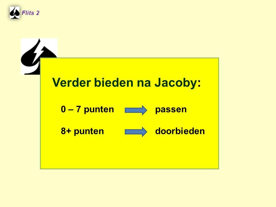 Verder bieden na Jacoby: 0 – 7 punten passen 8+ punten doorbieden Flits 2