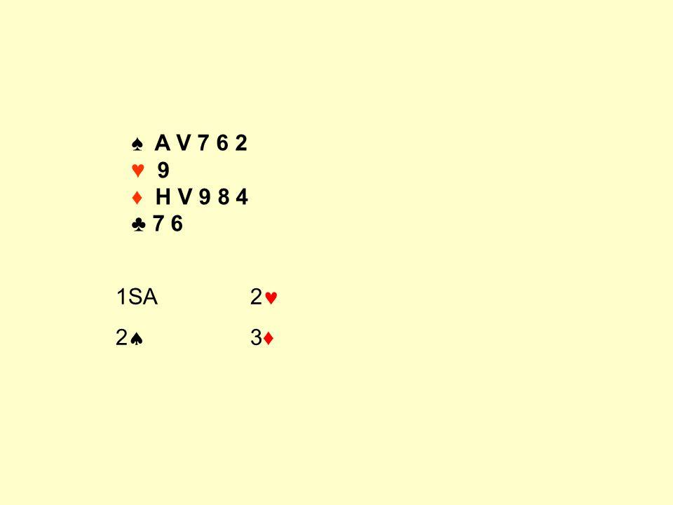 ♠ A V 7 6 2 ♥ 9 ♦ H V 9 8 4 ♣ 7 6 1SA2 2  3♦