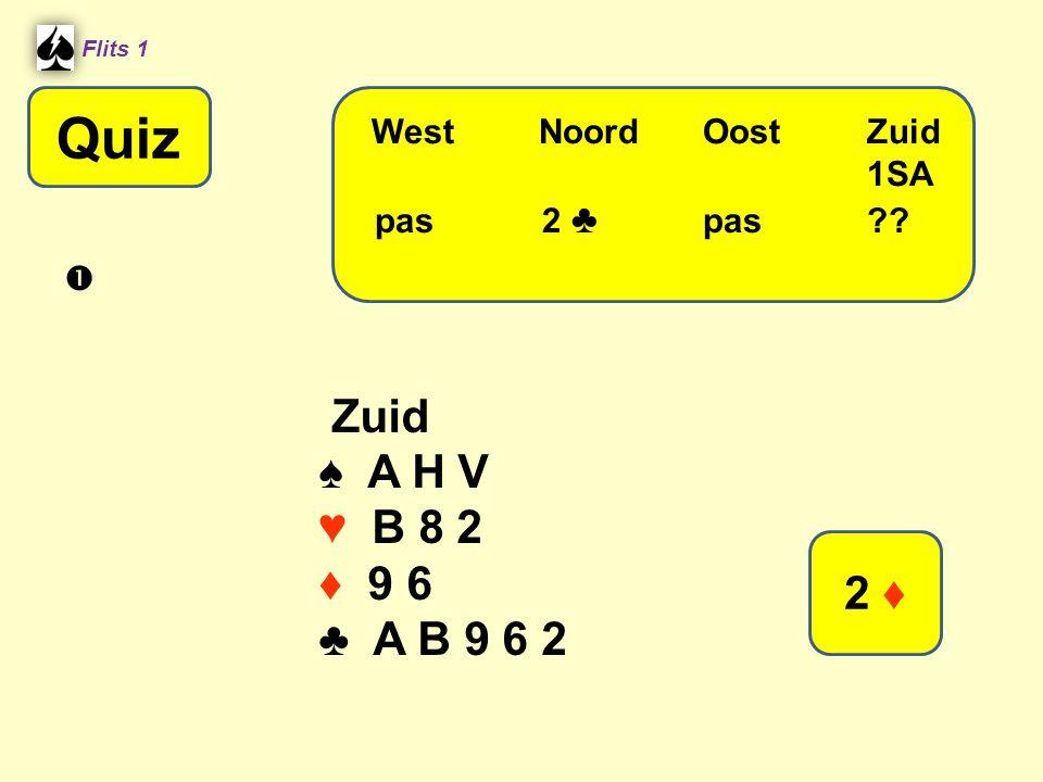 Flits 1 Zuid ♠ A H V ♥ B 8 2 ♦ 9 6 ♣ A B 9 6 2 WestNoordOostZuid 1SA pas 2 ♣ pas?? 2 ♦ Quiz 