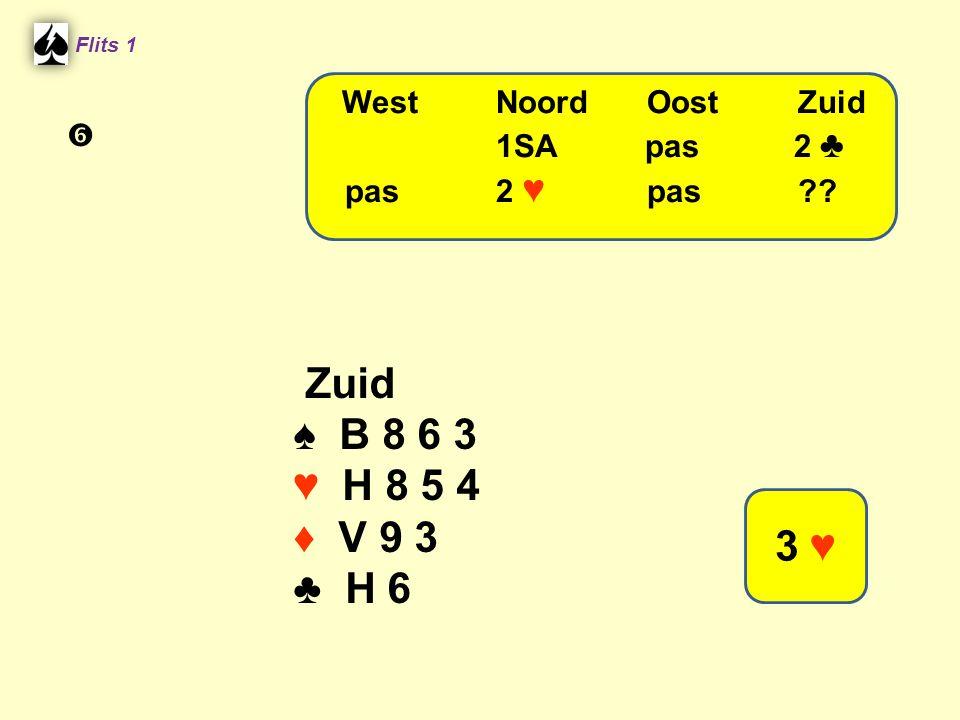 Flits 1 Zuid ♠ B 8 6 3 ♥ H 8 5 4 ♦ V 9 3 ♣ H 6 WestNoordOostZuid 1SA pas 2 ♣ pas2 ♥ pas?? 3 ♥ 