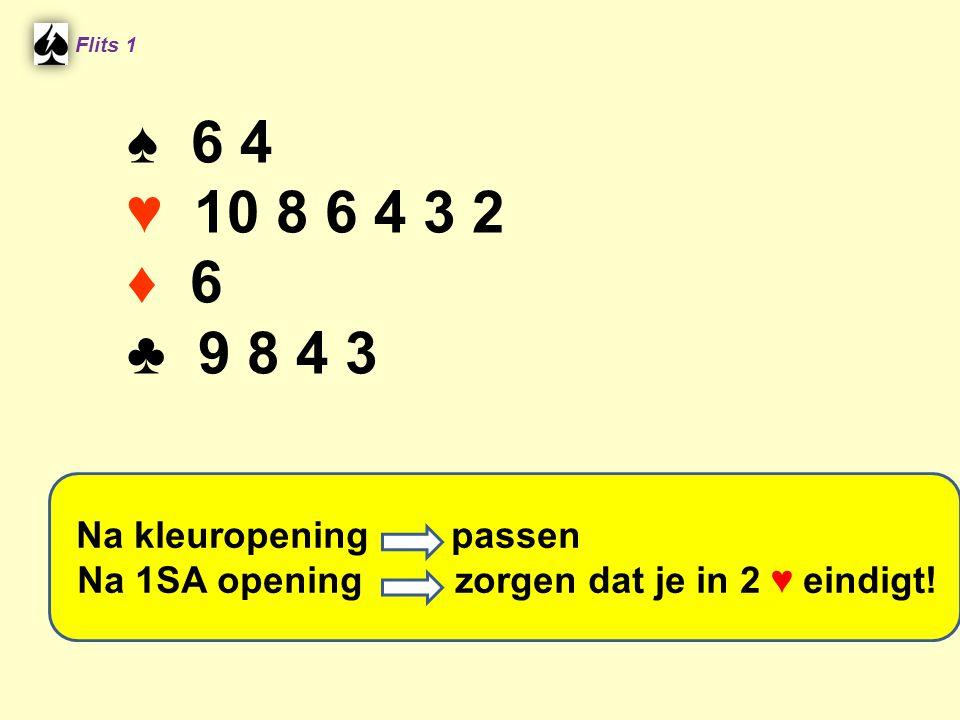 ♠ A B 9 2 ♥ H V 4 3 ♦ 8 2 ♣ B 10 3 11pt Flits 1 Na kleuropening zoeken naar fit in hoge kleur Na 1SA opening zoeken naar fit in hoge kleur