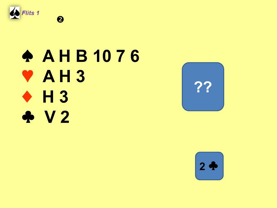 ♠ A H B 10 7 6 ♥ A H 3 ♦ H 3 ♣ V 2 Flits 1 ?? 2 ♣ 
