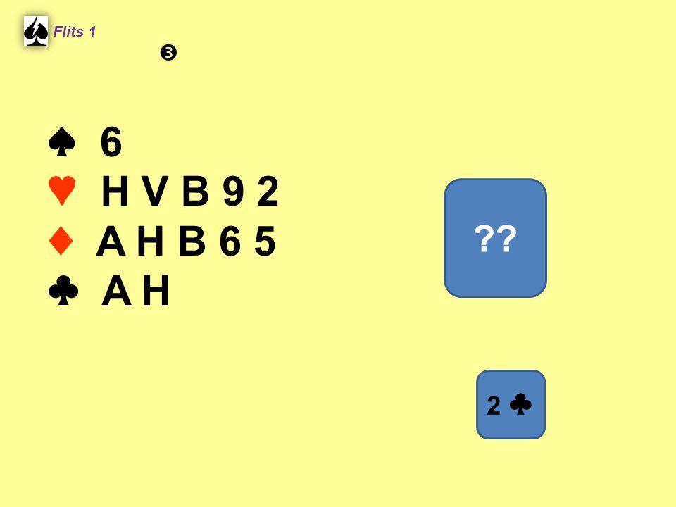 ♠ 6 ♥ H V B 9 2 ♦ A H B 6 5 ♣ A H Flits 1 ?? 2 ♣ 