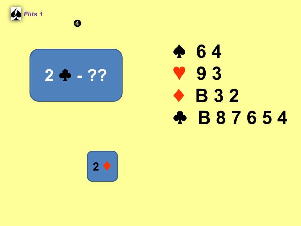 ♠ 6 4 ♥ 9 3 ♦ B 3 2 ♣ B 8 7 6 5 4 Flits 1 2 ♣ - ?? 2 ♦ 