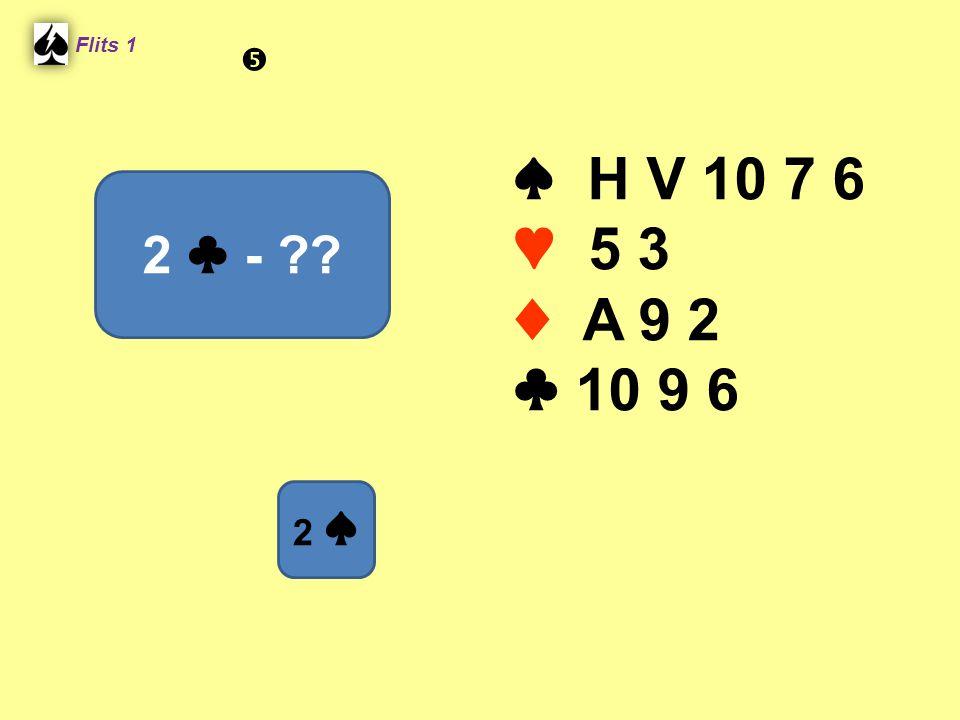 ♠ H V 10 7 6 ♥ 5 3 ♦ A 9 2 ♣ 10 9 6 Flits 1 2 ♣ - ?? 2 ♠ 