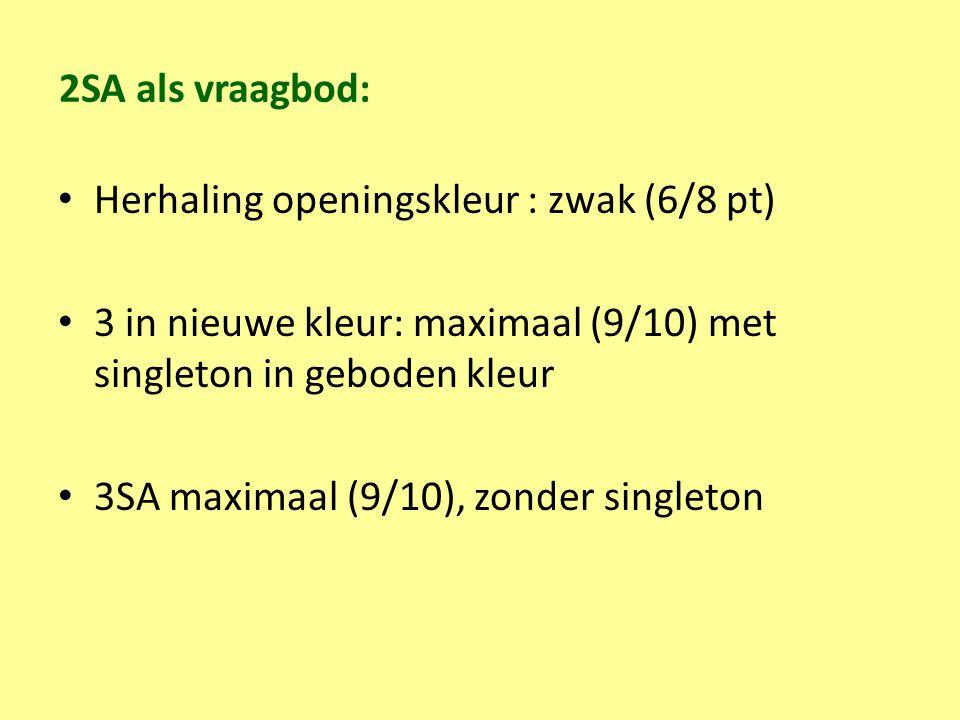 2SA als vraagbod: Herhaling openingskleur : zwak (6/8 pt) 3 in nieuwe kleur: maximaal (9/10) met singleton in geboden kleur 3SA maximaal (9/10), zonde