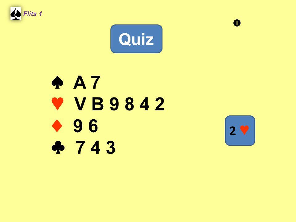 ♠ A 7 ♥ V B 9 8 4 2 ♦ 9 6 ♣ 7 4 3 Flits 1 Quiz 2 ♥ 